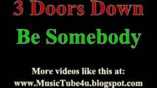 3 Doors Down - Be Somebody (lyrics & music)