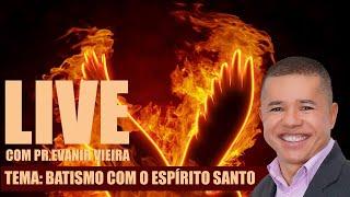 Live sobre batismo com o Espírito Santo - Pr.Evanir Vieira