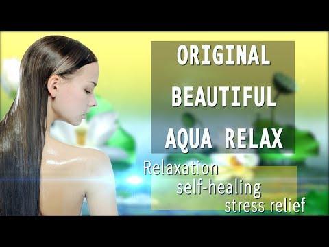 🎶💗ORIGINAL BEAUTIFUL  AQUA RELAX🎶💗RELAXATION,  SELF-HEALING, STRESS RELIEF MUSIC & VIDEO