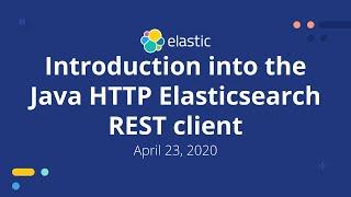 Introduction into the Java HTTP Elasticsearch REST client- April 23, 2020 Elastic Meetup