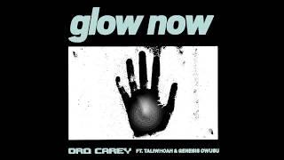 Dro Carey   Glow Now (feat. Taliwhoah & Genesis Owusu)