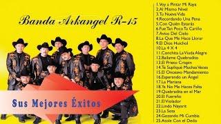 Banda Arkangel R 15 Sus Mejores Éxitos   Las 30 Mejores Canciones De Banda Arkangel R 15
