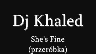 Dj Khaled - She's Fine (przeróbka)