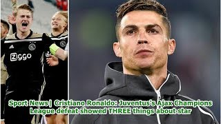 Sport News  Cristiano Ronaldo: Juventus's Ajax Champions League defeat showed THREE things about ...