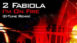 2 Fabiola - I'm On Fire (D-Tune 2011 Remix)