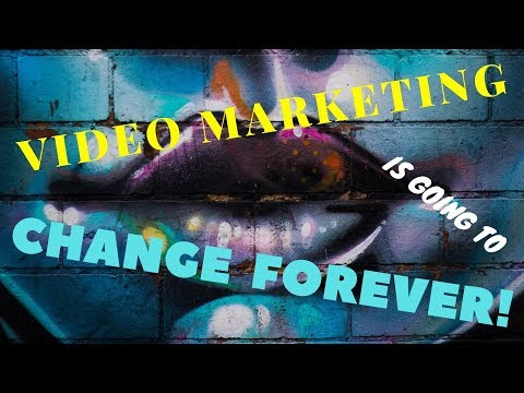 Video Marketing is going to CHANGE FOREVER!
