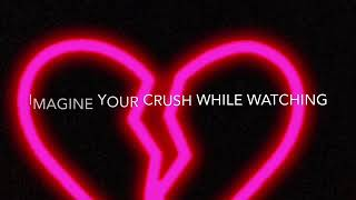 Imagine your crush while watching this