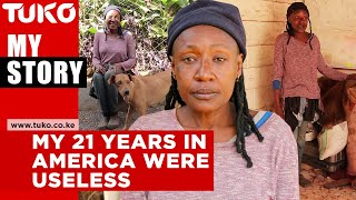 My 21 years in America were useless | Tuko TV