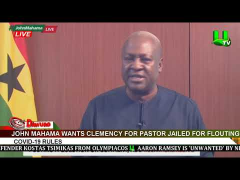Mahama wants clemency for pastor jailed for flouting COVID-19 rules