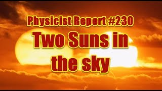 PHYSICIST REPORT 230 TWO SUNS IN THE SKY