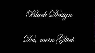 Black Design   Du, Mein Glück