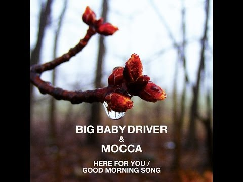 MOCCA Big Baby Driver Here For You