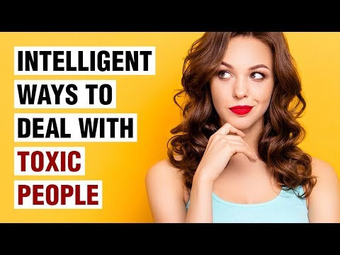 15 Ways Intelligent People Deal With Difficult and Toxic People
