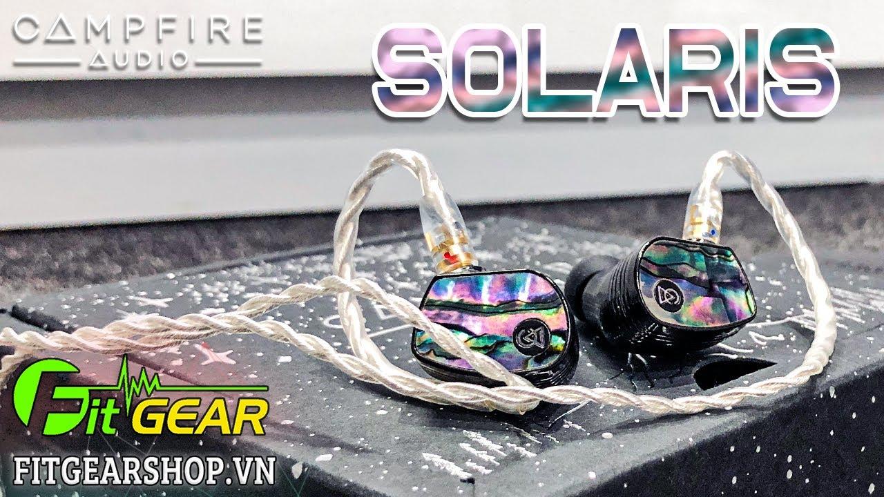 Campfire Audio SOLARIS Special Edition | Mở hộp đánh giá siêu phẩm tai nghe CAO CẤP.