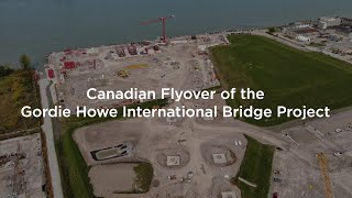 Canadian Flyover of the Gordie Howe International Bridge Project
