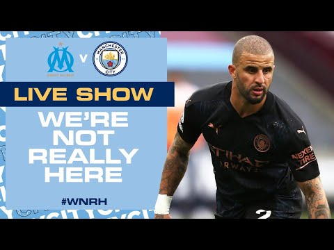 LIVE SHOW  | MARSEILLE V MAN CITY | WE'RE NOT REALLY HERE
