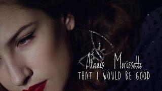 Alanis Morissette - That I Would Be Good - Tradução