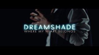 Dreamshade - Where My Heart Belongs (Music Video)