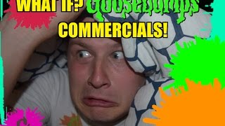 What If? Goosebumps Commercials!