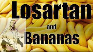 Losartan and Bananas Do you need to avoid certain foods