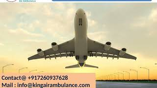 Get classy Air Ambulance Service in Dibrugarh and Bagdogra by King