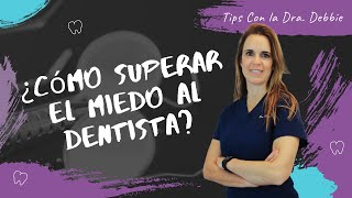 ¿Cómo superar el miedo al Dentista? | Tips con la Dra. Debbie