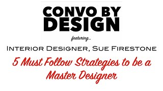 5 Must Use Strategies to Become A Master Interior Designer: Sue Firestone