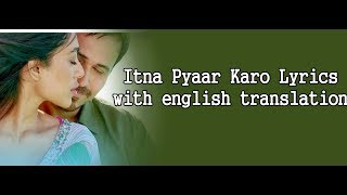 Itna Pyaar Karo Lyrics With English Translation   - YouTube