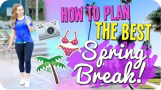 How to plan the BEST Spring Break 2016!