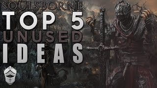 Top 5 Unused Ideas in Soulsborne