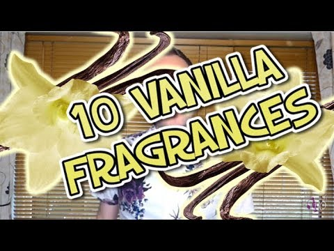 10  VANILLA Fragrances YUM!