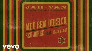 Seu Jorge, Black Alien, BiD, Fernando Nunes   Meu Bem Querer (Audio)