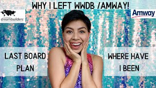 WHY I LEFT WWDB / AMWAY | HOW I LEFT | ANTIMLM | catching up