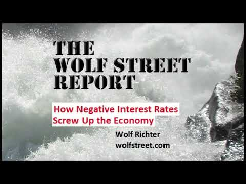 THE WOLF STREET REPORT: How Negative Interest Rates Screw Up