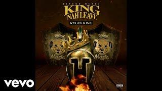 Rygin King - King Nah Leave (Official Audio)