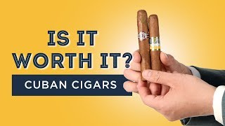Is It Worth It? Cuban Cigars