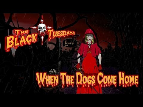 The Black Tuesdays - When the dogs come home