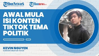 Isi Konten TikTok dengan Tema Politik, Kevin Nguyen: Aku Orangnya Gak Terlalu Suka Komedi