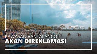 Pemprov DKI Izinkan Reklamasi Perluasan Kawasan Ancol dan Dufan dalam Waktu 3 Tahun