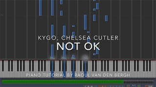 Kygo, Chelsea Cutler   Not Ok (Piano Tutorial + Sheets)