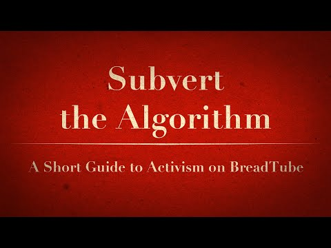 Subvert the algorithm: A Short Guide to Activism on BreadTube