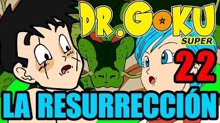 DR GOKU SUPER - 22 - LA RESURRECCIÓN