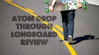 Atom Drop Through Longboard Review
