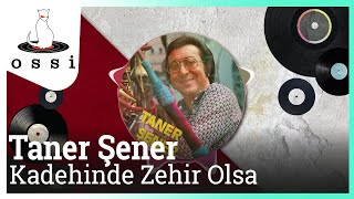 Taner Şener / Kadehinde Zehir Olsa