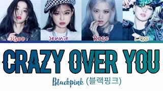 BLACKPINK - 'Crazy Over You' Lyrics (블랙핑크 Crazy Over You 가사) [Color Coded Lyrics/Han/Rom/Eng]
