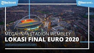 Megahnya Stadion Wembley di Inggris, Lokasi Tuan Rumah Final Piala Euro 2020