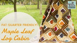 Maple Leaf Log Cabin - Fat Quarter Friendly Fall Quilt Pattern And Tutorial