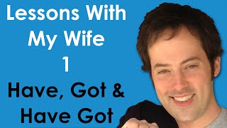 Lessons With My Wife - 1 - Have, Got, Have Got - Learn English Grammar