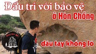 Đấu trí với Bảo vệ để thấy dấu tay người khổng lồ Hòn Chồng - Nha Trang
