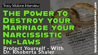 The Power to Destroy your Marriage your Narcissistic In-laws - protect yourself Dr. Rhoberta Shaler
